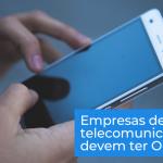 Nova resolução obriga prestadoras de serviços de telecomunicações a implantar Ouvidoria